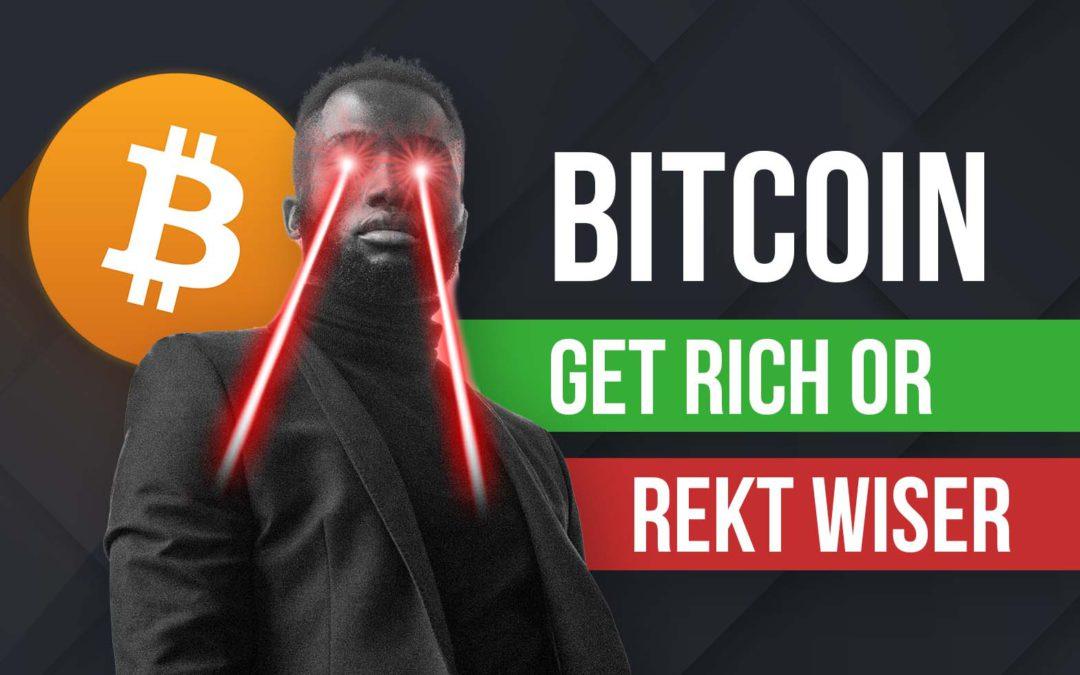 Bitcoin: Get Rich or REKT Wiser