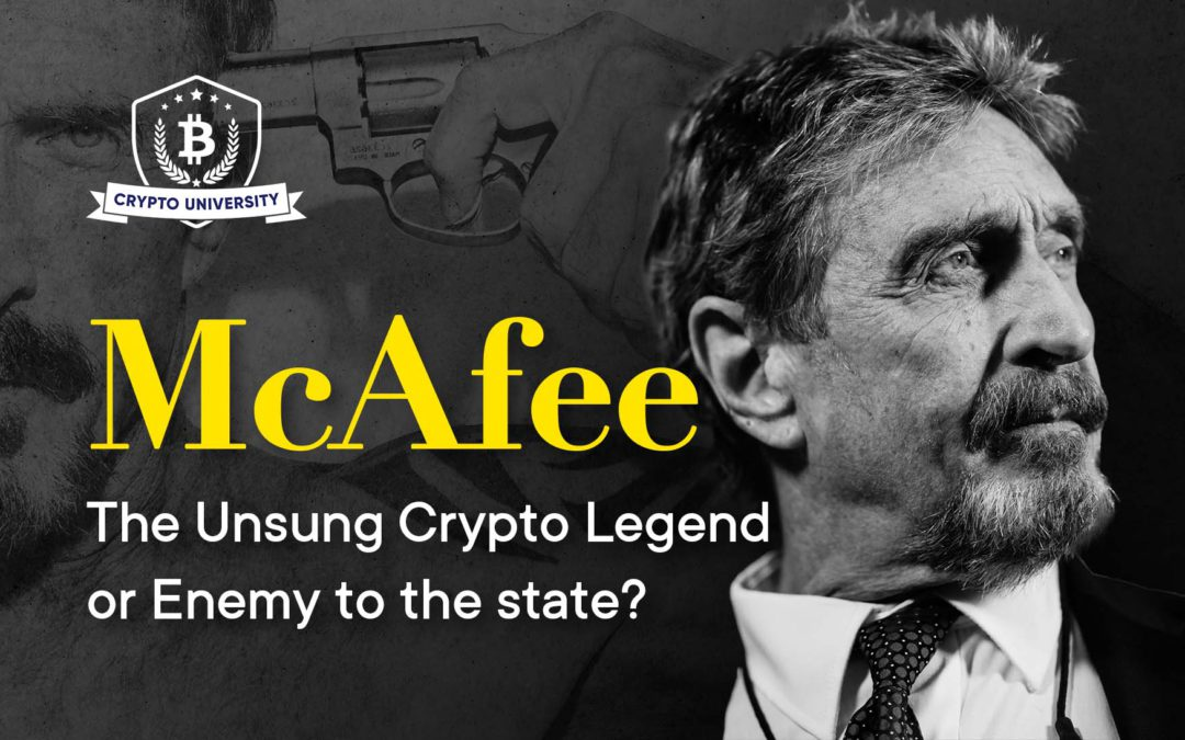 Mcafee: The Unsung Crypto Legend or Enemy to the state?